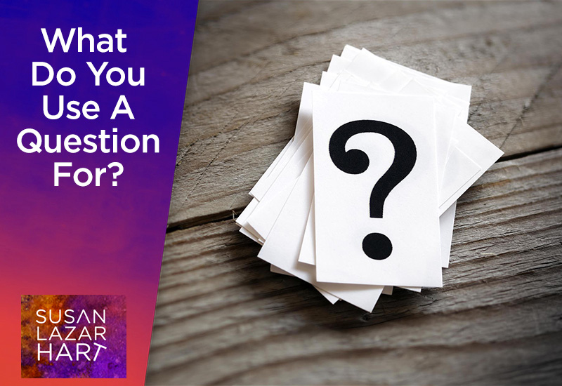 What Do You Use A Question For?